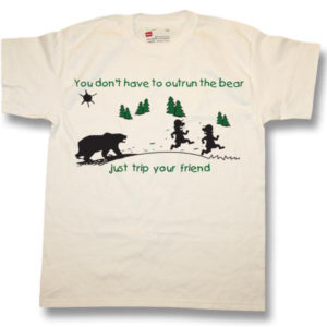 You don't have to out run a bear . . .Screen Print T-Shirt